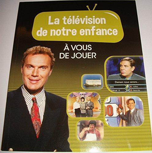 LA TELEVISION DE NOTRE ENFANCE VOLUME 3 A VOUS DE ...