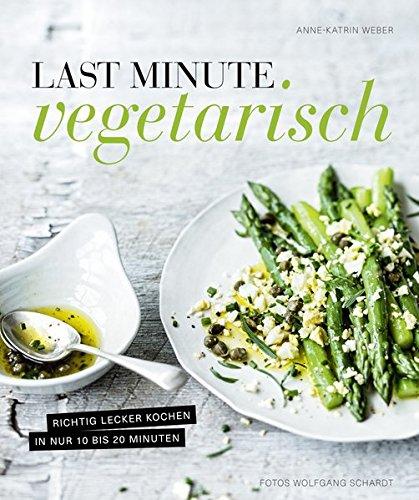 Preisvergleich Produktbild Last Minute Vegetarisch - Richtig lecker kochen in nur 10 bis 20 Minuten