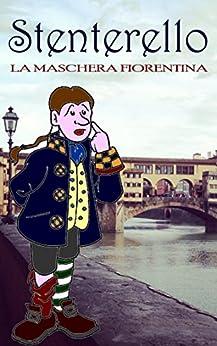 Stenterello: La maschera fiorentina eBook: Camilla