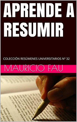APRENDE A RESUMIR: COLECCIÓN RESÚMENES UNIVERSITARIOS Nº 32 por Mauricio Fau