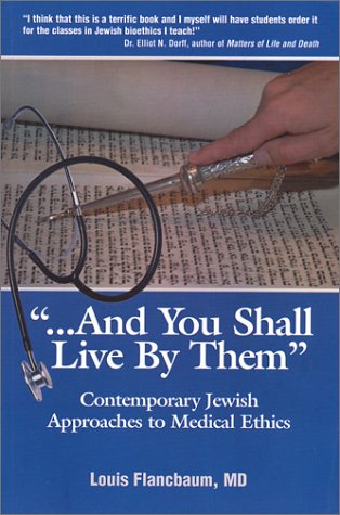 And You Shall Live by Them: Contemporary Jewish Approaches to Medical Ethics