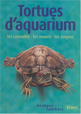 Tortues d'aquarium : Les Connaître - Les Nourrir - Les Soigner