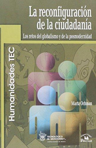 La Reconfiguracion de la ciudadania/ The Reconfiguration of the Citizenship: Los Retos Del Globalismo Y De La Posmodernidad/ the Challenge of Globalism and of Postmodernism