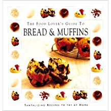 Bread & Muffins: The Food Lover's Guide to Breads and Muffins (Food Lover's Guides)