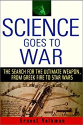 Science Goes to War: The Search for the Ultimate Weapon, from Greek Fire to Star Wars