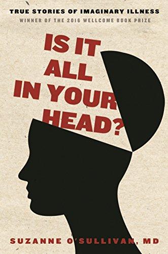 Is It All in Your Head?: True Stories of Imaginary Illness por Suzanne O'Sullivan