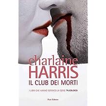 Il club dei morti: Il ciclo di Sookie Stackhouse 3 (Italian Edition)
