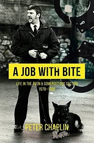 A Job with Bite: Life in the Avon & Somerset Dog Section 1978-1998