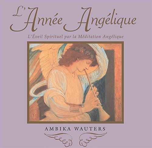 L'année angélique : L'éveil spirituel par la méditation angélique