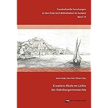 Kroatiens Küste im Lichte der Habsburgermonarchie (Transkulturelle Forschungen an den Österreich-Bibliotheken im Ausland)