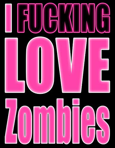 (I Fucking Love Zombies: Show the World What You Love with This Book That Can be Used as a Journal or Notebook in Psycho Pink)