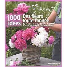 Des fleurs toute l'année : 40 variétés faciles à cultiver au jardin et idées de bouquets pour la maison