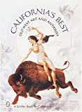 California's Best: Old West Art and Antiques (A Schiffer Book for Collectors) - Brad Witherell