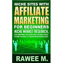 Niche Sites With Affiliate Marketing For Beginners : Niche Market Research, Cheap Domain Name & Web Hosting, Model For Google AdSense, ClickBank, SellHealth, ... (Online Business Series) (English Edition)