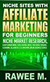 Niche Sites With Affiliate Marketing For Beginners : Niche Market Research, Cheap Domain Name & Web Hosting, Model For Google AdSense, ClickBank, SellHealth, CJ & LinkShare (Online Business Series)