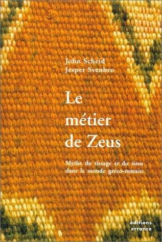 Le métier de Zeus : Mythe du tissage et du tissu dans le monde gréco-romain