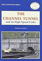 The Channel Tunnel and its High Speed Links (Oakwood Library of Railway History)