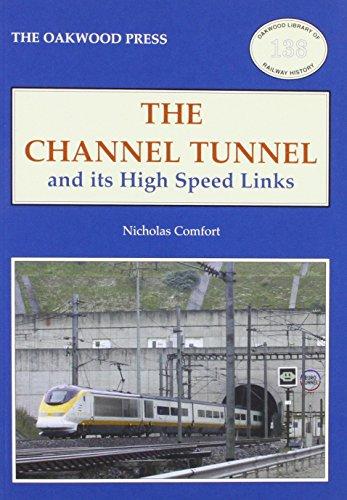 The Channel Tunnel and its High Speed Links (Oakwood Library of Railway History) por Nicholas Comfort