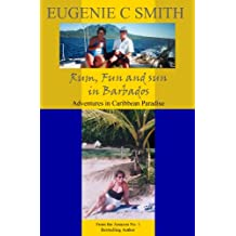 Rum, Fun and Sun in Barbados: Adventures in Caribbean Paradise (France, Spain, and Barbados Travel Trilogy by Eugenie C Smith Book 3)