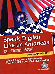 Speak English Like an American for Native Chinese Speakers: Learn the Idioms & Expressions You Need to Sound Like a Native!