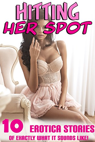 Hitting Her Spot… 10 Erotica Stories of Exactly What It Sounds Like! (English Edition)