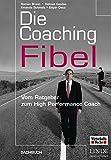 Die Coaching-Fibel. Vom Ratgeber zum High Performance Coach