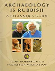 Archaeology Is Rubbish: A Beginner's Guide