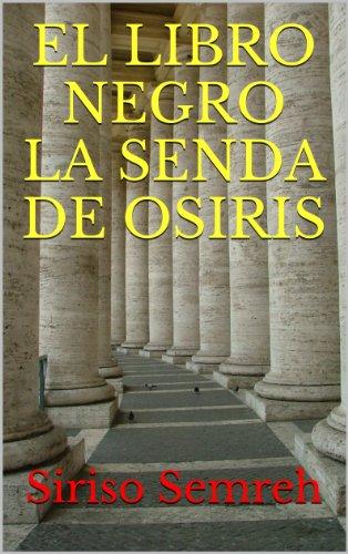EL LIBRO NEGRO  LA SENDA DE OSIRIS por Siriso  Semreh