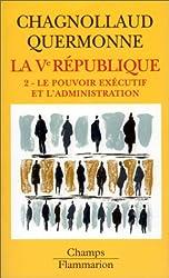 La cinquième République, tome 2 : Le pouvoir exécutif et l'administration