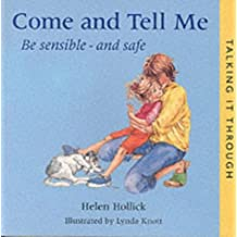 Come and Tell Me: Be Sensible and Safe (Talking it Through) (Talking it Through S.)