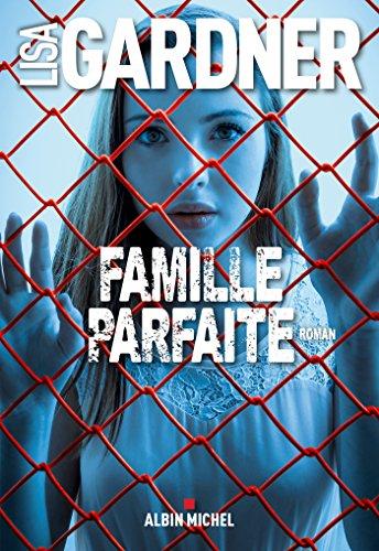 Famille parfaite (A.M.THRIL.POLAR) par Lisa Gardner, Cécile Deniard