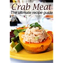 Crab Meat :The Ultimate Recipe Guide - Over 30 Delicious & Best Selling Recipes (English Edition)