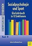 Sozialpsychologie und Sport: Ein Lehrbuch in 12 Lektionen (Sportwissenschaft studieren)