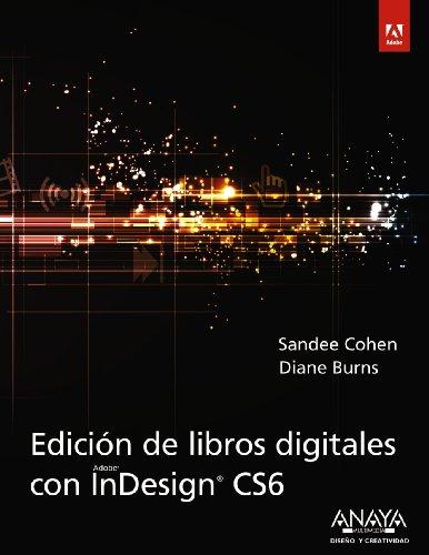Edición de libros digitales con InDesign CS6 (Diseño Y Creatividad) por Sandee Cohen