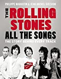 : The Rolling Stones All The Songs: The Story Behind Every Track