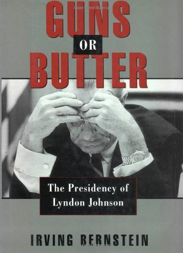 Bernstein Butter (Guns or Butter: The Presidency of Lyndon Johnson by Irving Bernstein (1996-01-11))