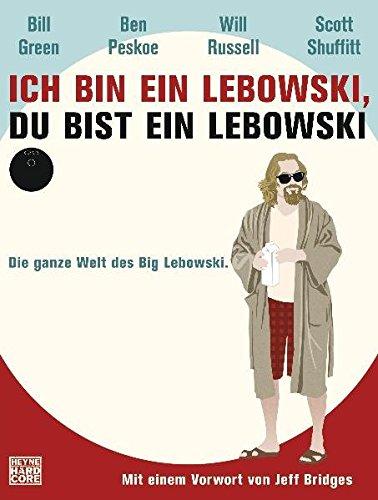 Ich bin ein Lebowski, du bist ein Lebowski: Die ganze Welt des Big Lebowski. Mit einem Vorwort von Jeff Bridges