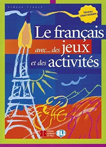 Le français avec... des jeux et des activités : Niveau intermédiaire
