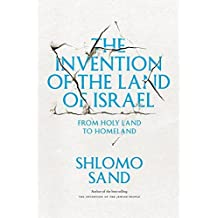 The Invention of the Land of Israel: From Holy Land to Homeland by Shlomo Sand (2014-04-01)
