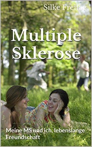 Multiple Sklerose : Meine MS und ich, lebenslange Freundschaft