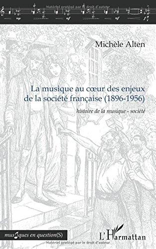 La musique au cœur des enjeux de la société française (1896-1956): <em>Histoire de la musique - société</em> par Michèle Alten
