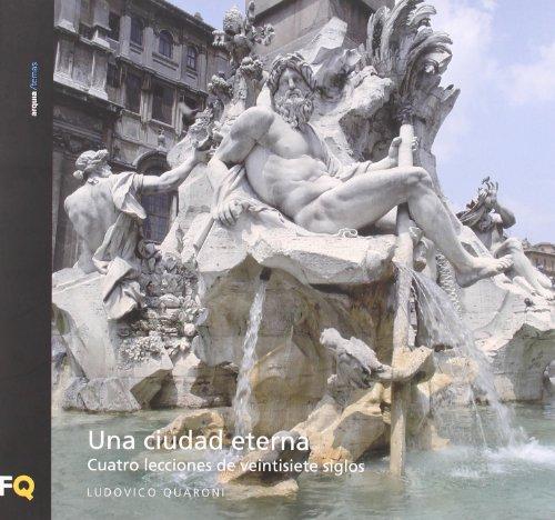 Ciudad eterna - cuatro lecciones de veintisiete siglos por Ludovico Quaroni
