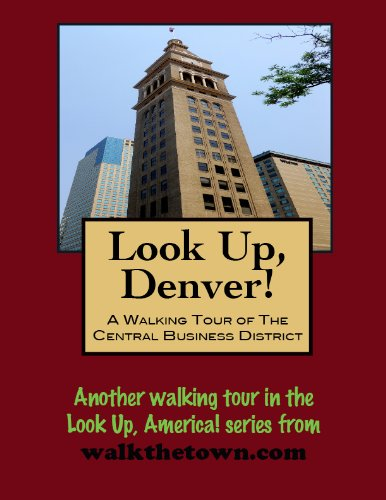 A Walking Tour of Denver, Colorado - Central Business District (Look Up, America!) (English Edition)