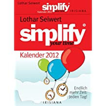 Simplify your time Kalender 2012: Endlich mehr Zeit - jeden Tag!