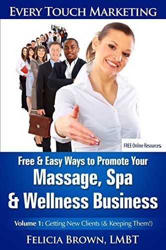 free-amp-easy-ways-to-promote-your-massage-spa-amp-wellness-business-volume-1-getting-new-clients-amp-keeping-them-every-touch-marketing-by-felicia-brown-lmbt-2013-06-01