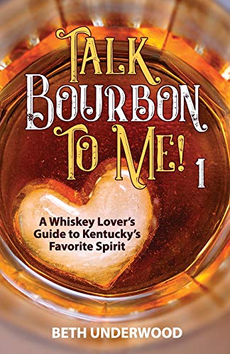 Talk Bourbon to Me: A whiskey lover's guide to Kentucky's favorite spirit