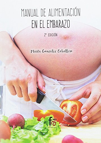 Manual de Alimentación en Embarazo - 2 Edición (Alimentación) por MARTA GONZALEZ CABALLERO