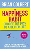 The Happiness Habit: Choose the Path to a Better Life by Brian Colbert (2010-03-05)