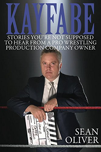 Kayfabe: Stories You're Not Supposed to Hear From a Pro Wrestling Production Company Owner (English Edition)