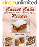 Carrot Cake Recipes - How to Bake Carrot Cake Like A Pro! (English Edition)